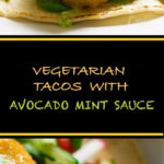 These vegetarian tacos with avocado mint sauce are the perfect way to have a easy and healthy weeknight dinner that is full of flavor.
